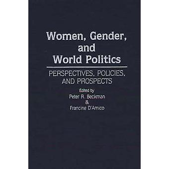 Women Gender and World Politics Perspectives Policies and Prospects by Beckman & Peter R.