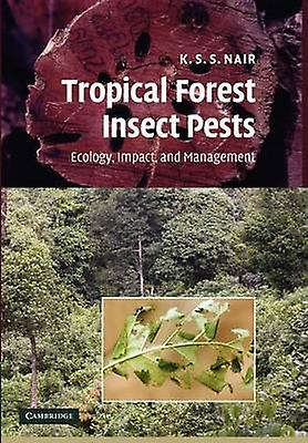 Tropical Forest Insect Pests Ecology Impact and Management by Nair & K. S. S.