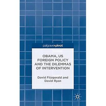 Obama Us Foreign Policy and the Dilemmas of Intervention by Ryan & David