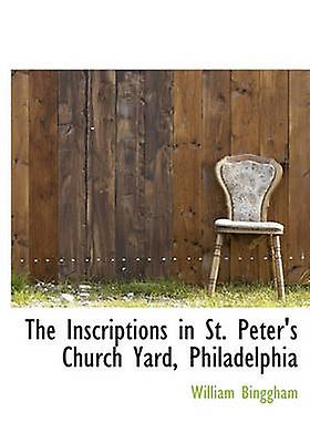 The Inscriptions in St. Peters Church Yard Philadelphia by Binggham & William