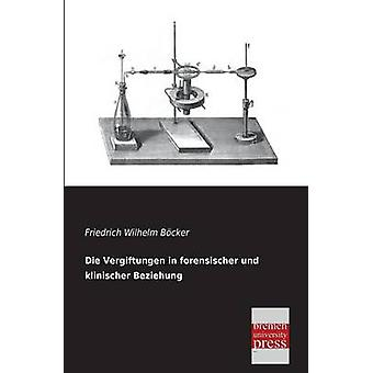 Die Vergiftungen in Forensischer Und Klinischer Beziehung by Bocker & Friedrich Wilhelm