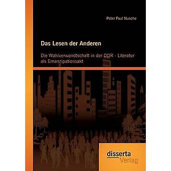 Das Lesen der Anderen Die Wahlverwandtschaft in der DDR Literatur als Emanzipationsakt by Nusche & Peter Paul