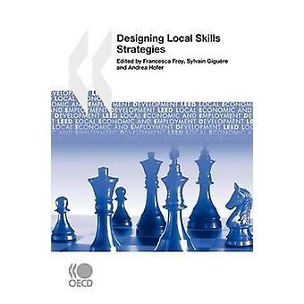 Local Economic and Employment Development LEED Designing Local Skills Strategies by OECD Publishing