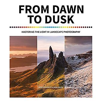 From Dawn to Dusk - Mastering the Light in Landscape Photography by Ro