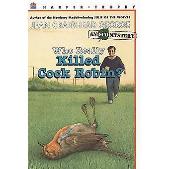 Who Really Killed Cock Robin? by Jean Craighead George - 978006440405