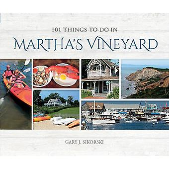 101 Things to Do in Martha's Vineyard by Gary J. Sikorski - 978076434