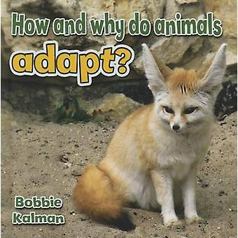 How and Why Do Animals Adapt? by Bobbie Kalman - 9780778714637 Book