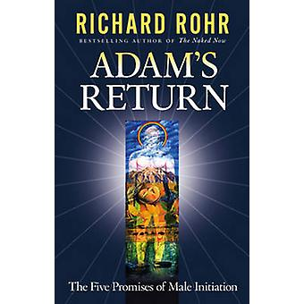 Adam's Return - The Five Promises of Male Initiation by Richard Rohr -
