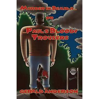 Murder in Bemidji... Or... Paul's Bloody Trouser by Gerald Anderson -