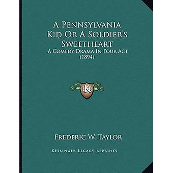 A Pennsylvania Kid or a Soldier's Sweetheart - A Comedy Drama in Four