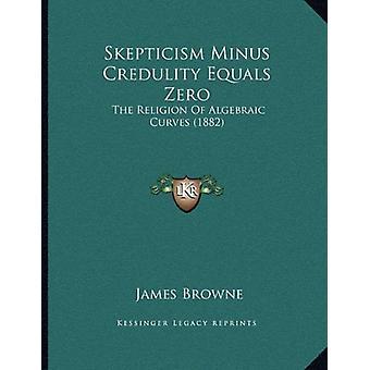 Skepticism Minus Credulity Equals Zero - The Religion of Algebraic Cur
