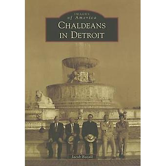 Chaldeans in Detroit by Jacob Bacall - 9781467112550 Book