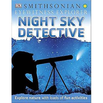 Eyewitness Explorer - Night Sky Detective by DK Publishing - Ben Morga
