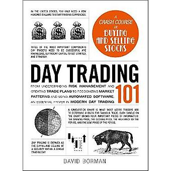 Day Trading 101 - From Understanding Risk Management and Creating Trad