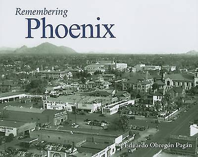 Remembering Phoenix by Eduardo Obregon Pagan - 9781596526549 Book