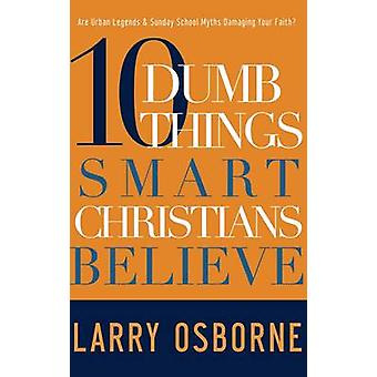 10 Dumb Things Smart Christians Believe - Are Urban Legends & Sunday S