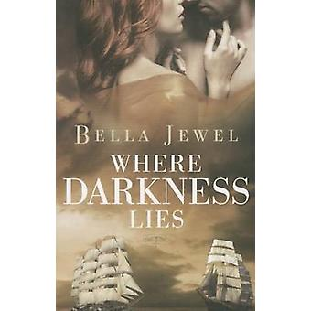 Where Darkness Lies by Bella Jewel - 9781612184920 Book
