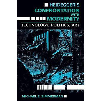 Heidegger's Confrontation with Modernity - Technology - Politics and A