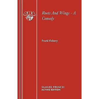 Roots And Wings A Comedy by Vickery & Frank
