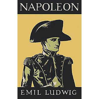 Napoleon by Emil Ludwig by Ludwig & Emil