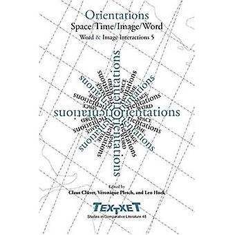 Orientations: Space / Time / Image / Word. Word & Image Interactions 5 (Textxet 48)