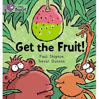 Get the Fruit by Paul Shipton & Trevor Dunton & Cliff Moon &  Collins Big Cat