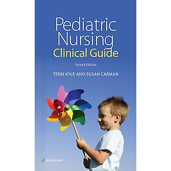 Pediatric Nursing Clinical Guide (Paperback) by Kyle Theresa Msn Cpnp Carman Susan Msn Mba