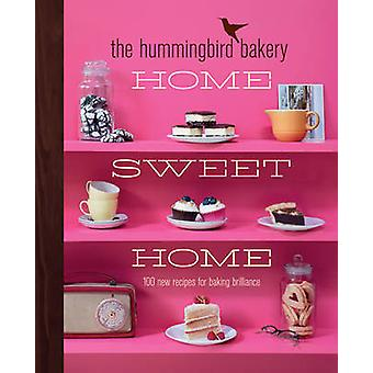 The Hummingbird Bakery Home Sweet Home - 100 New Recipes for Baking Br