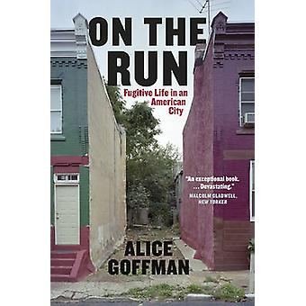 On the Run - Fugitive Life in an American City by Alice Goffman - 9780