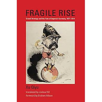 Fragile Rise - Grand Strategy and the Fate of Imperial Germany - 1871-