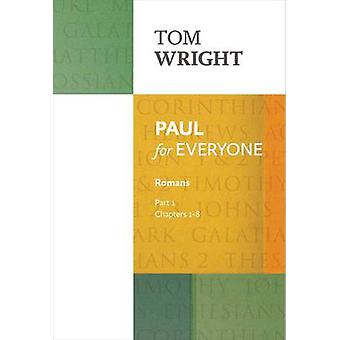 Paul for Everyone - Romans - Part 1 - Chapters 1-8 (Re-issue) by Tom Wri