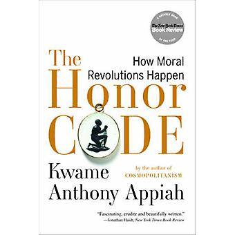 Honor Code - hvordan moralske revolutioner ske af Kwame Anthony Appiah