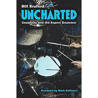 Uncharted - Creativity and the Expert Drummer by Bill Bruford - 978047