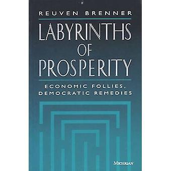 Labirinti di prosperità - economica Follies - rimedi democratica di R