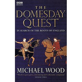 The Domesday Quest - In Search of the Roots of England by Michael Wood