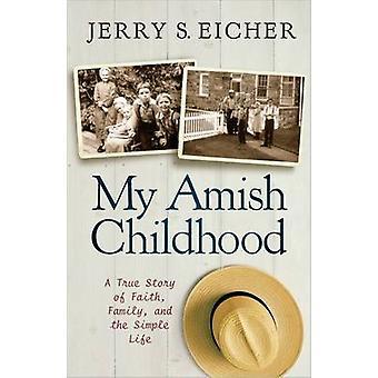 Meine amische Kindheit - eine wahre Geschichte des Glaubens - Familie- und das einfache L