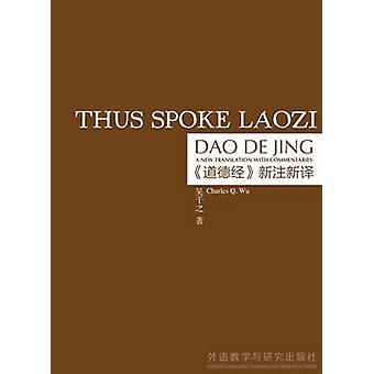 Thus Spoke Laozi - A New Translation with Commentaries of DAO De Jing
