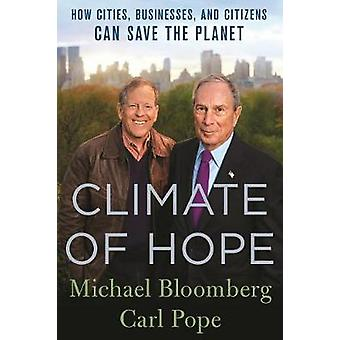 Climate of Hope - How Cities - Businesses - and Citizens Can Save the