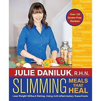 Slimming Meals That Heal - Lose Weight without Dieting - Using Anti-In