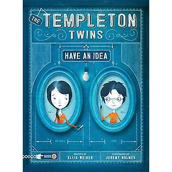 Templeton Twins Have an Idea - Bk. 1 by Ellis Weiner - Jeremy Holmes -