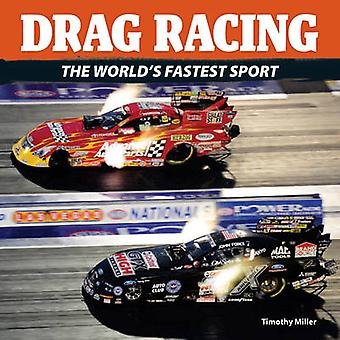 Drag Racing - The World's Fastest Sport by Timothy Miller - 9781770850