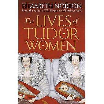 Życie kobiet Tudor przez Elizabeth Norton - 9781784081768 książki