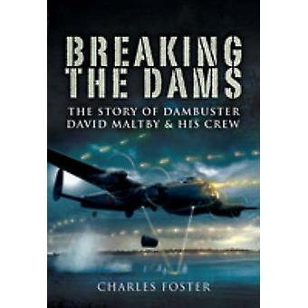 Breaking the Dams - The Story of Dambuster David Maltby and His Crew b