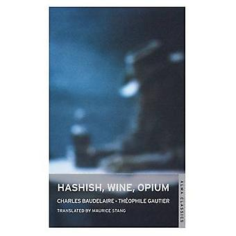 Hashish - Wine - Opium by Charles Baudelaire - Theophile Gautier - Ma
