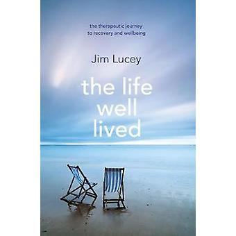 The Life Well Lived - Therapeutic Paths to Recovery and Wellbeing by J