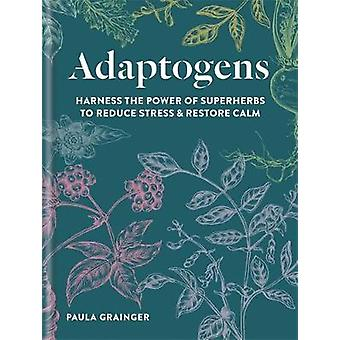 Adaptogens - Harness the power of superherbs to reduce stress & re