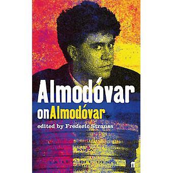 Almodovar su Almodovar di Frederic Strauss - 9780571231928 libro