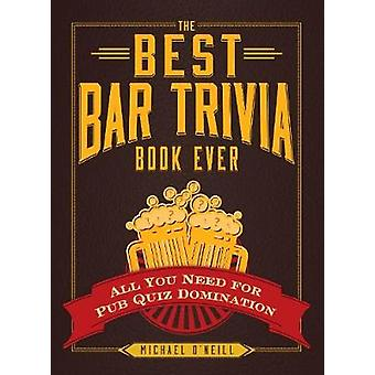 The Best Bar Trivia Book Ever by ONeill
