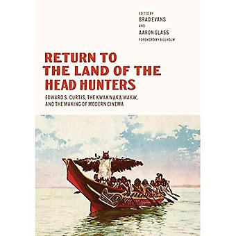 Return to the Land of the Head Hunters: Edward S. Curtis, the Kwakwaka'wakw, and the Making of Modern Cinema (...