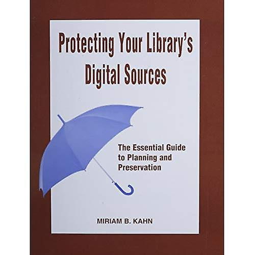 Prougeecting Your Library& 039;s Digital Sources  The Essential Guide to Planning and Preservation